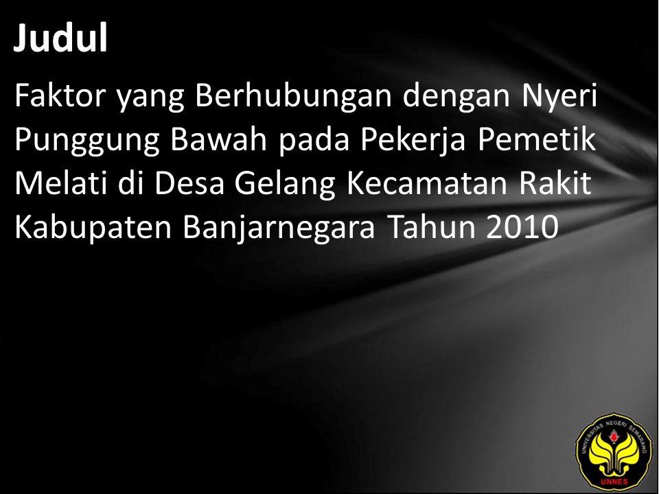 Judul Faktor yang Berhubungan dengan Nyeri Punggung Bawah pada Pekerja Pemetik Melati di Desa Gelang Kecamatan Rakit Kabupaten Banjarnegara Tahun 2010