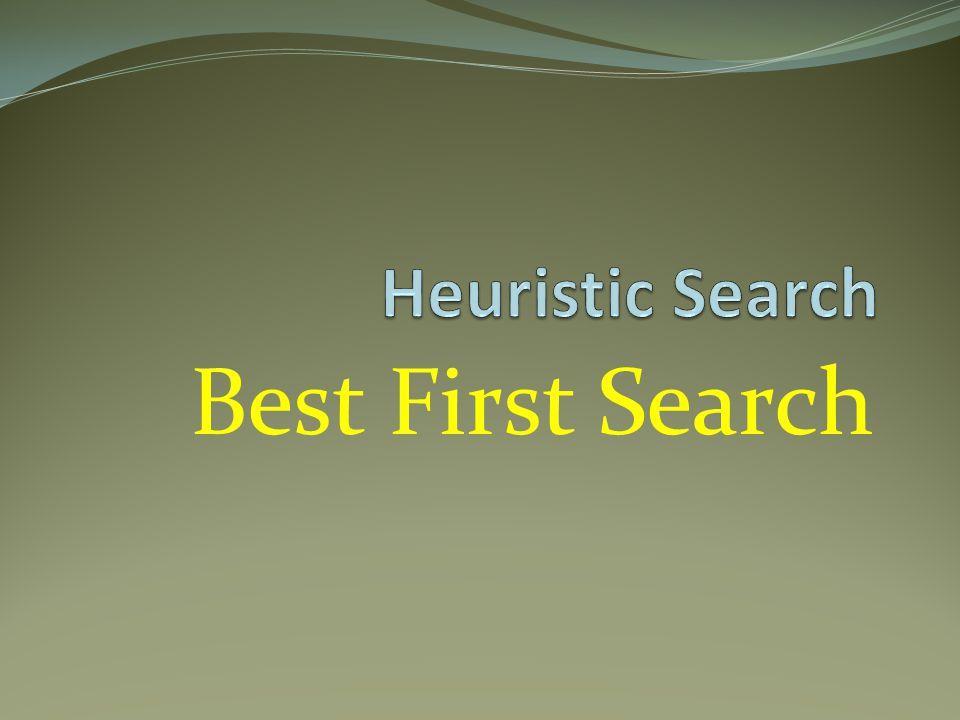 BEST FIRST SEARCH Merupakan kombinasi kelebihan teknik depth first search dan breadth first search Pencarian diperkenankan mengunjungi node yang ada di level yg lebih rendah jika ternyata node pada level yg lebih tinggi ternyata memiliki nilai heuristik yg buruk