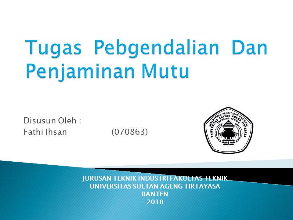 Disusun Oleh : Fathi Ihsan(070863) JURUSAN TEKNIK INDUSTRI FAKULTAS TEKNIK UNIVERSITAS SULTAN AGENG TIRTAYASA BANTEN 2010