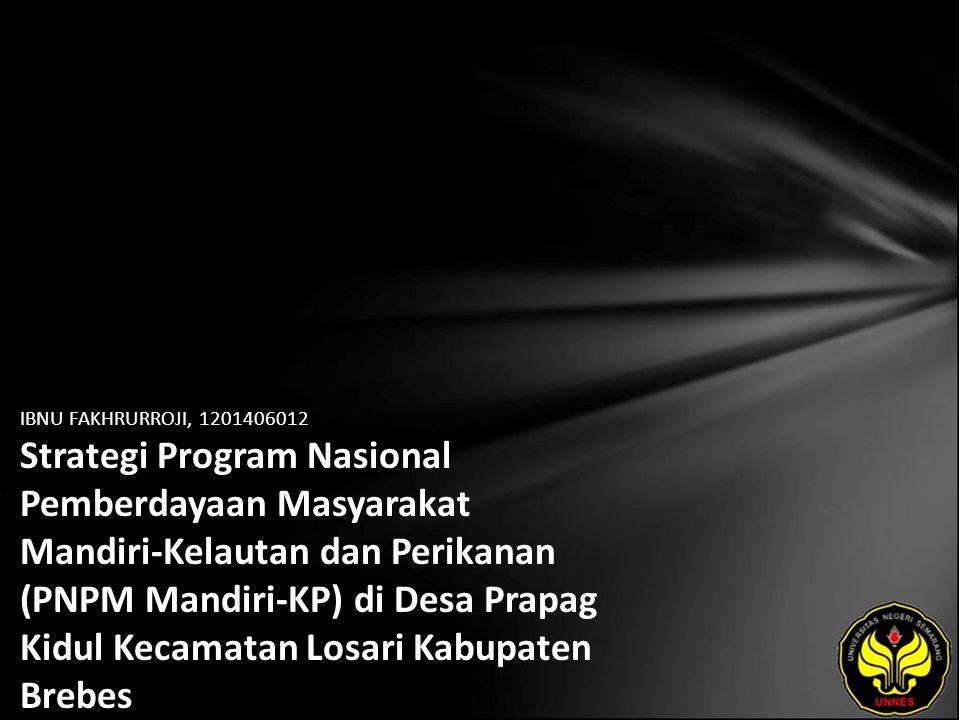 IBNU FAKHRURROJI, 1201406012 Strategi Program Nasional Pemberdayaan Masyarakat Mandiri-Kelautan dan Perikanan (PNPM Mandiri-KP) di Desa Prapag Kidul K