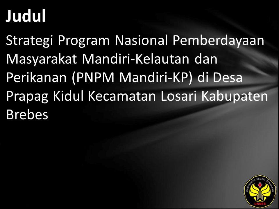 Judul Strategi Program Nasional Pemberdayaan Masyarakat Mandiri-Kelautan dan Perikanan (PNPM Mandiri-KP) di Desa Prapag Kidul Kecamatan Losari Kabupat