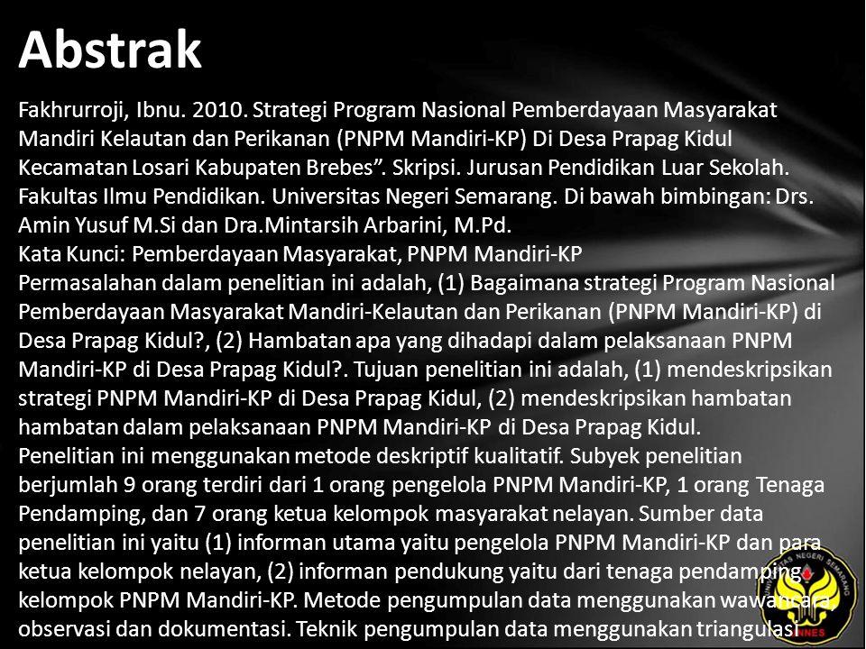 Abstrak Fakhrurroji, Ibnu. 2010. Strategi Program Nasional Pemberdayaan Masyarakat Mandiri Kelautan dan Perikanan (PNPM Mandiri-KP) Di Desa Prapag Kid