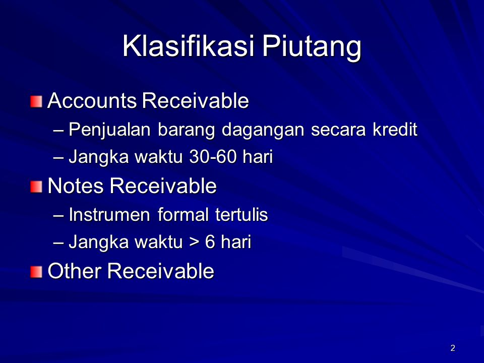 2 Klasifikasi Piutang Accounts Receivable –Penjualan barang dagangan secara kredit –Jangka waktu 30-60 hari Notes Receivable –Instrumen formal tertuli