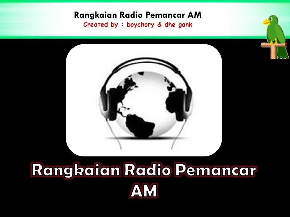 Rangkaian Radio Pemancar AM Created by : boychory & dhe gank