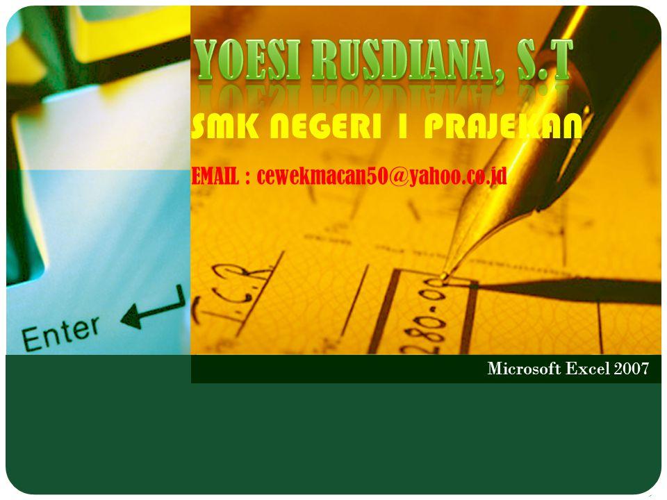 Microsoft Excel 2007 SMK NEGERI 1 PRAJEKAN EMAIL : cewekmacan50@yahoo.co.id