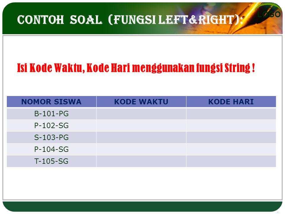 LOGO CONTOH SOAL (fungsi left&right): Isi Kode Waktu, Kode Hari menggunakan fungsi String ! NOMOR SISWAKODE WAKTUKODE HARI B-101-PG P-102-SG S-103-PG