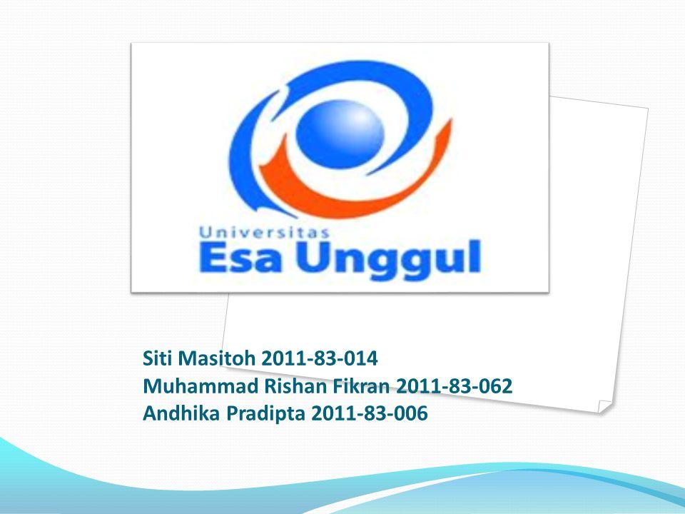 Siti Masitoh 2011-83-014 Muhammad Rishan Fikran 2011-83-062 Andhika Pradipta 2011-83-006