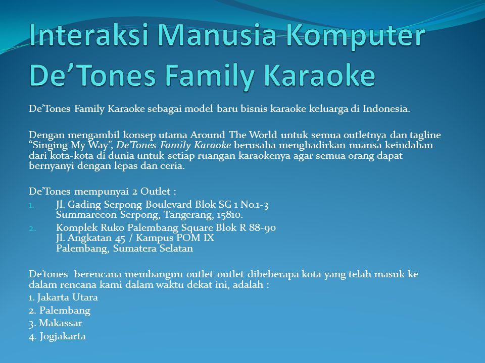 De'Tones Family Karaoke sebagai model baru bisnis karaoke keluarga di Indonesia. Dengan mengambil konsep utama Around The World untuk semua outletnya