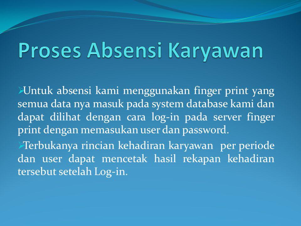  Untuk absensi kami menggunakan finger print yang semua data nya masuk pada system database kami dan dapat dilihat dengan cara log-in pada server finger print dengan memasukan user dan password.