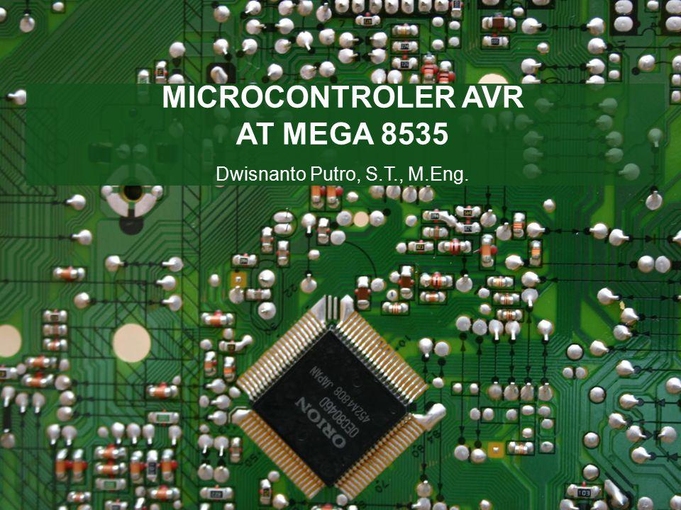 MICROCONTROLER AVR AT MEGA 8535 Dwisnanto Putro, S.T., M.Eng.