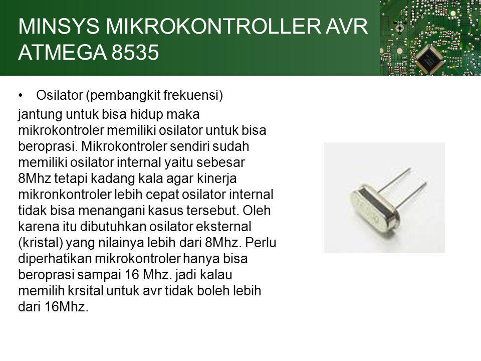 MINSYS MIKROKONTROLLER AVR ATMEGA 8535 Osilator (pembangkit frekuensi) jantung untuk bisa hidup maka mikrokontroler memiliki osilator untuk bisa beroprasi.