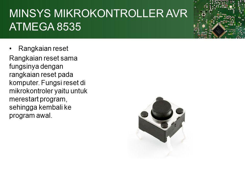 MINSYS MIKROKONTROLLER AVR ATMEGA 8535 Rangkaian reset Rangkaian reset sama fungsinya dengan rangkaian reset pada komputer.