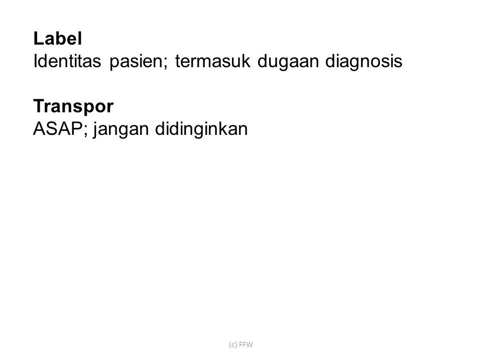 Label Identitas pasien; termasuk dugaan diagnosis Transpor ASAP; jangan didinginkan (c) FFW