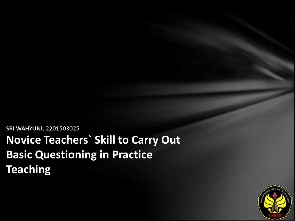 SRI WAHYUNI, 2201503025 Novice Teachers` Skill to Carry Out Basic Questioning in Practice Teaching