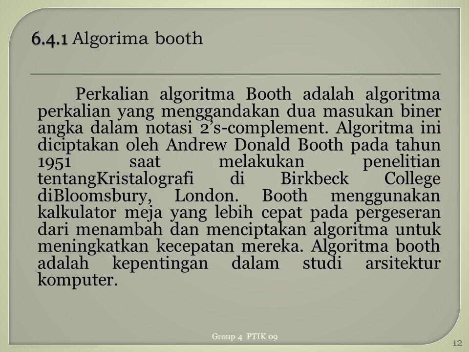 Perkalian algoritma Booth adalah algoritma perkalian yang menggandakan dua masukan biner angka dalam notasi 2's-complement. Algoritma ini diciptakan o