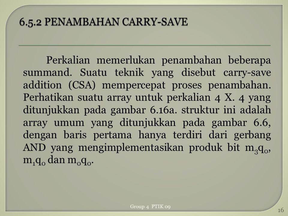 Perkalian memerlukan penambahan beberapa summand. Suatu teknik yang disebut carry-save addition (CSA) mempercepat proses penambahan. Perhatikan suatu