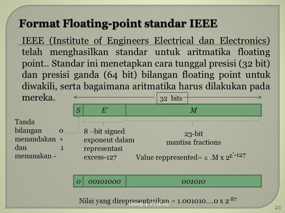 IEEE (Institute of Engineers Electrical dan Electronics) telah menghasilkan standar untuk aritmatika floating point.. Standar ini menetapkan cara tung