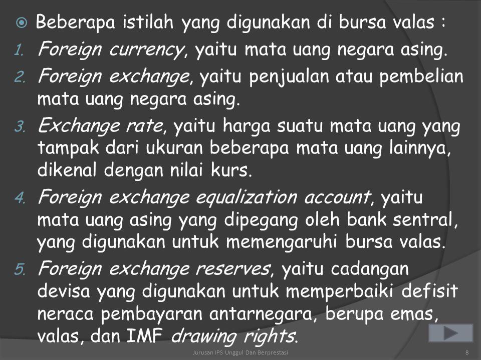  Valuta asing adalah alat pembayaran dan alat-alat likuid luar negeri lainnya (foreign exchange). Jurusan IPS Unggul Dan Berprestasi7