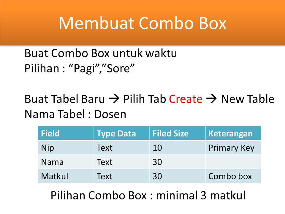 """Membuat Combo Box Buat Combo Box untuk waktu Pilihan : """"Pagi"""",""""Sore"""" Buat Tabel Baru  Pilih Tab Create  New Table Nama Tabel : Dosen FieldType DataF"""