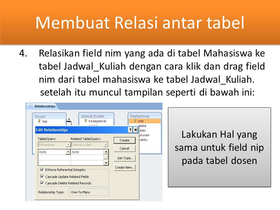Membuat Relasi antar tabel 4.Relasikan field nim yang ada di tabel Mahasiswa ke tabel Jadwal_Kuliah dengan cara klik dan drag field nim dari tabel mah