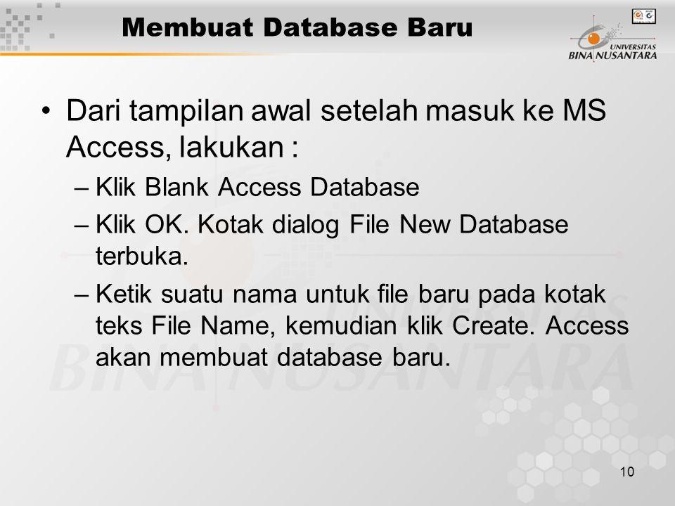 10 Membuat Database Baru Dari tampilan awal setelah masuk ke MS Access, lakukan : –Klik Blank Access Database –Klik OK. Kotak dialog File New Database