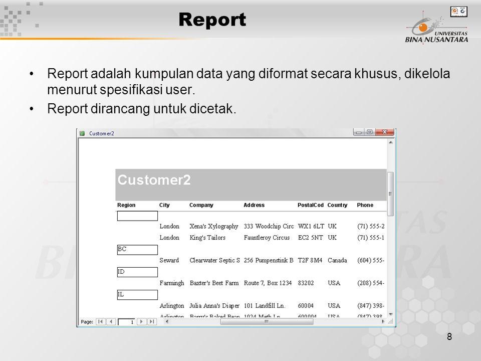 8 Report Report adalah kumpulan data yang diformat secara khusus, dikelola menurut spesifikasi user. Report dirancang untuk dicetak.