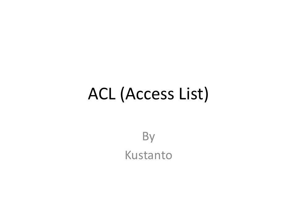 ACL (Access List) By Kustanto