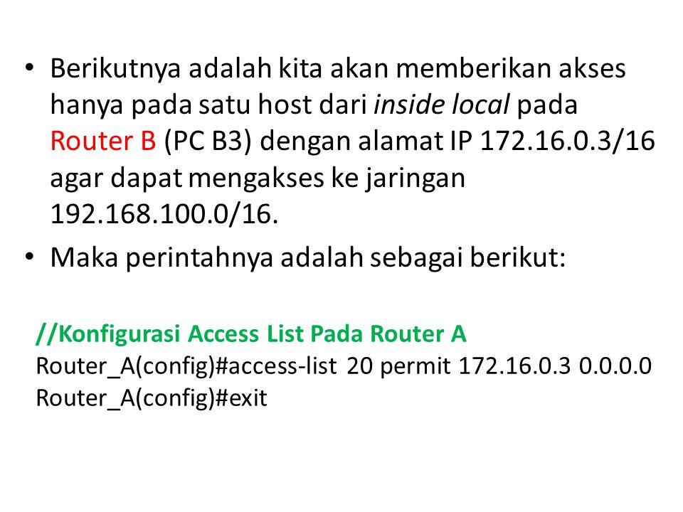 Berikutnya adalah kita akan memberikan akses hanya pada satu host dari inside local pada Router B (PC B3) dengan alamat IP 172.16.0.3/16 agar dapat mengakses ke jaringan 192.168.100.0/16.