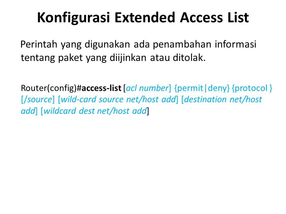 Konfigurasi Extended Access List Perintah yang digunakan ada penambahan informasi tentang paket yang diijinkan atau ditolak.