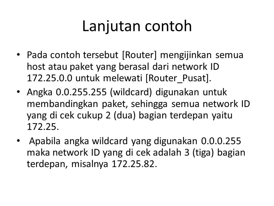 Lanjutan contoh Pada contoh tersebut [Router] mengijinkan semua host atau paket yang berasal dari network ID 172.25.0.0 untuk melewati [Router_Pusat].