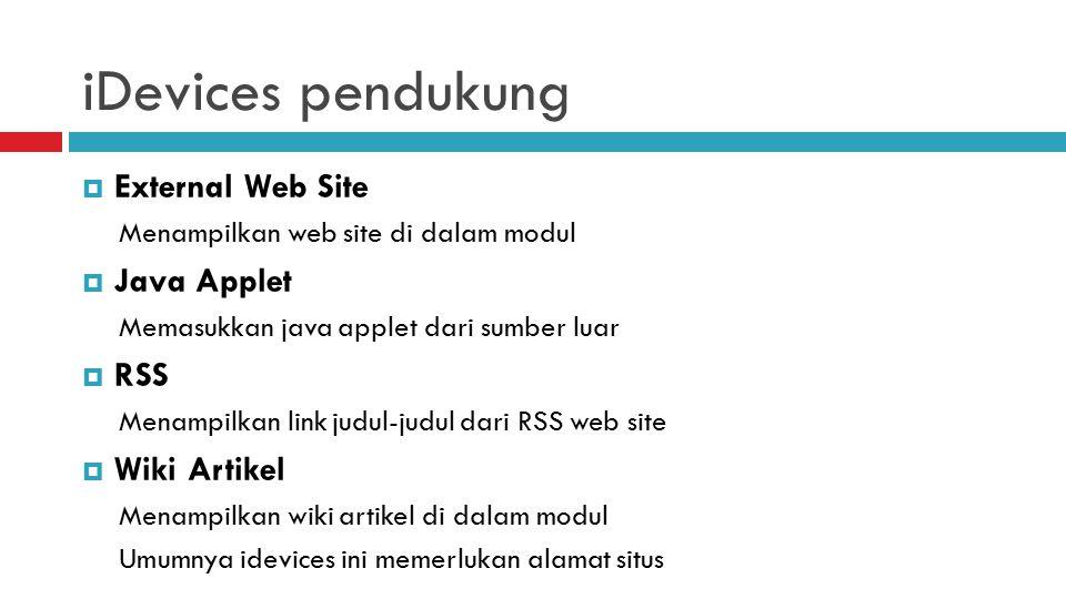 iDevices pendukung  External Web Site Menampilkan web site di dalam modul  Java Applet Memasukkan java applet dari sumber luar  RSS Menampilkan link judul-judul dari RSS web site  Wiki Artikel Menampilkan wiki artikel di dalam modul Umumnya idevices ini memerlukan alamat situs