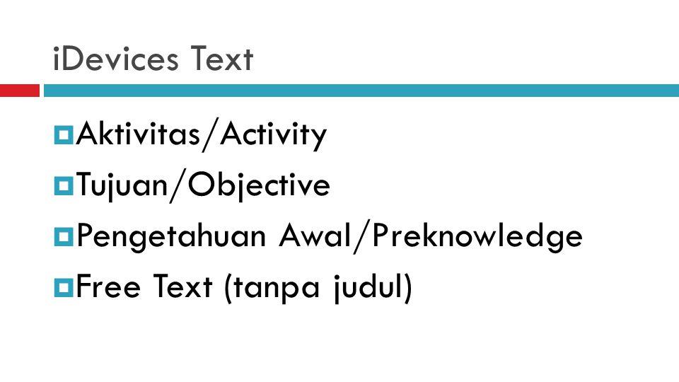 iDevices Text  Aktivitas/Activity  Tujuan/Objective  Pengetahuan Awal/Preknowledge  Free Text (tanpa judul)