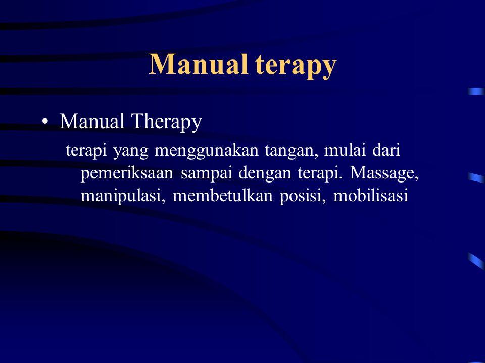 Manual terapy Manual Therapy terapi yang menggunakan tangan, mulai dari pemeriksaan sampai dengan terapi. Massage, manipulasi, membetulkan posisi, mob
