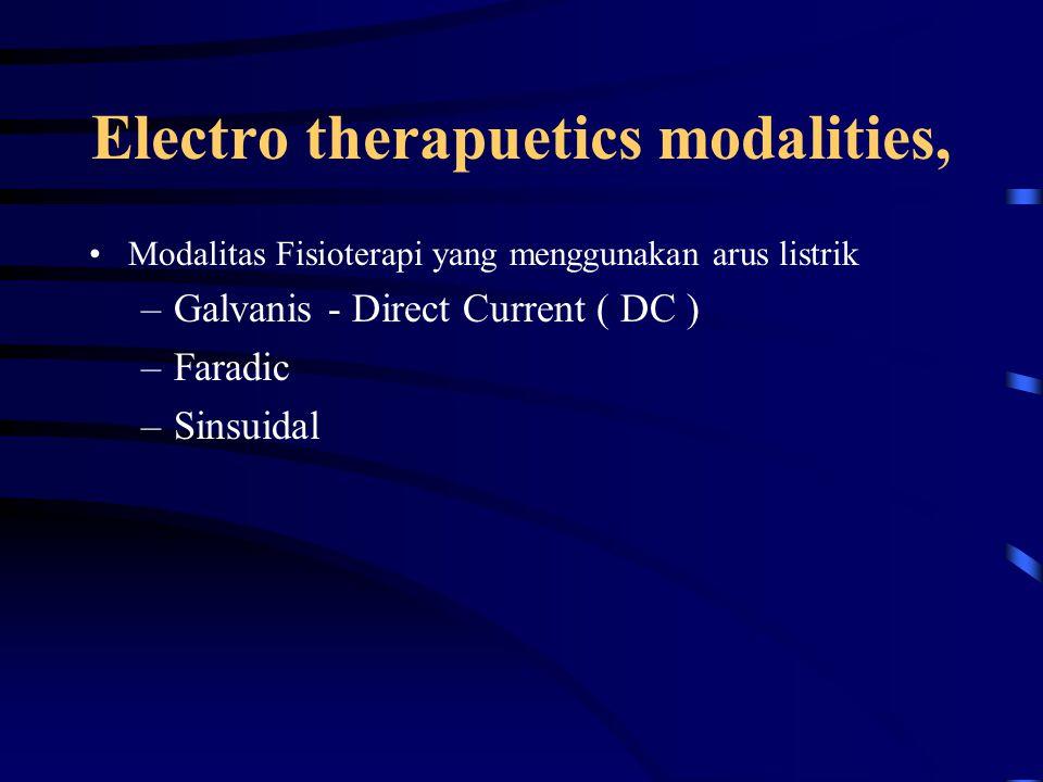 Electro therapuetics modalities, Modalitas Fisioterapi yang menggunakan arus listrik –Galvanis - Direct Current ( DC ) –Faradic –Sinsuidal