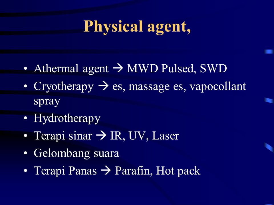 Physical agent, Athermal agent  MWD Pulsed, SWD Cryotherapy  es, massage es, vapocollant spray Hydrotherapy Terapi sinar  IR, UV, Laser Gelombang suara Terapi Panas  Parafin, Hot pack