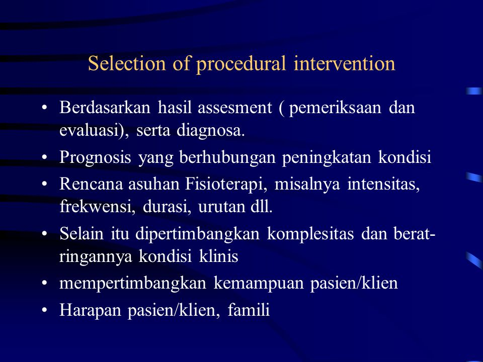 Selection of procedural intervention Berdasarkan hasil assesment ( pemeriksaan dan evaluasi), serta diagnosa. Prognosis yang berhubungan peningkatan k