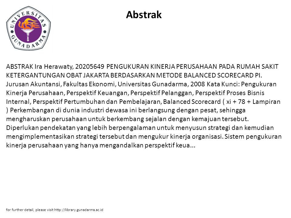 Abstrak ABSTRAK Ira Herawaty, 20205649 PENGUKURAN KINERJA PERUSAHAAN PADA RUMAH SAKIT KETERGANTUNGAN OBAT JAKARTA BERDASARKAN METODE BALANCED SCORECAR