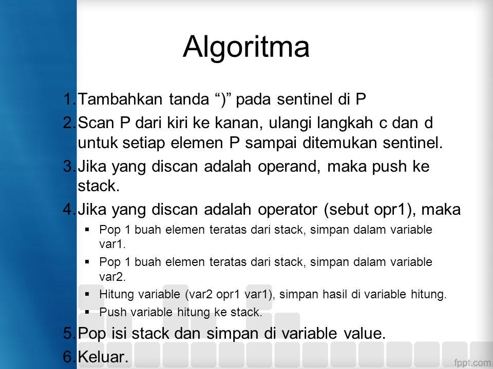 """Algoritma 1.Tambahkan tanda """")"""" pada sentinel di P 2.Scan P dari kiri ke kanan, ulangi langkah c dan d untuk setiap elemen P sampai ditemukan sentinel"""