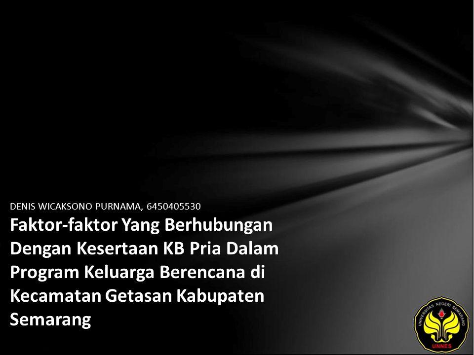 DENIS WICAKSONO PURNAMA, 6450405530 Faktor-faktor Yang Berhubungan Dengan Kesertaan KB Pria Dalam Program Keluarga Berencana di Kecamatan Getasan Kabupaten Semarang