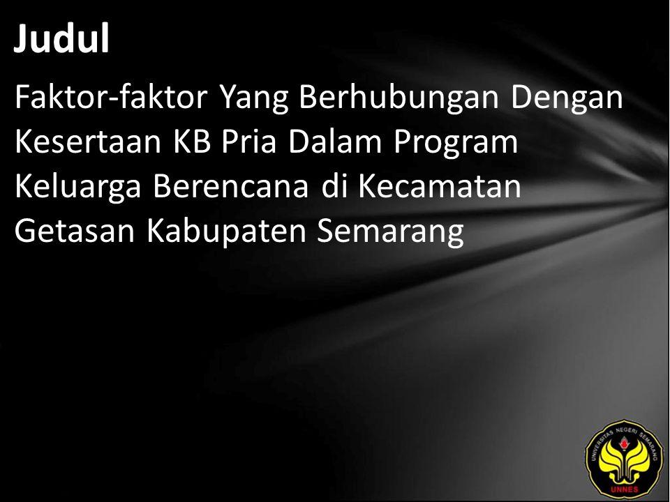 Judul Faktor-faktor Yang Berhubungan Dengan Kesertaan KB Pria Dalam Program Keluarga Berencana di Kecamatan Getasan Kabupaten Semarang