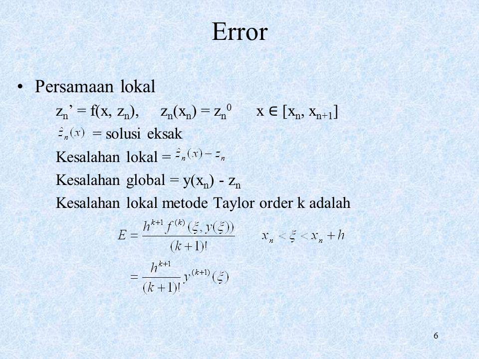 6 Persamaan lokal z n ' = f(x, z n ),z n (x n ) = z n 0 x ∈ [x n, x n+1 ] = solusi eksak Kesalahan lokal = Kesalahan global = y(x n ) - z n Kesalahan