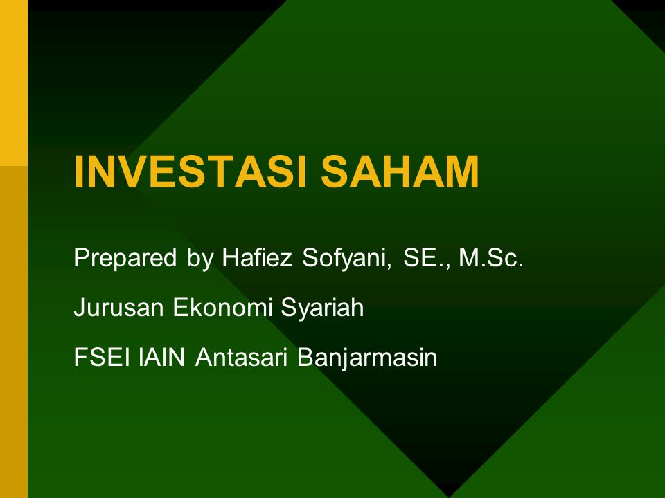 INVESTASI SAHAM Prepared by Hafiez Sofyani, SE., M.Sc. Jurusan Ekonomi Syariah FSEI IAIN Antasari Banjarmasin