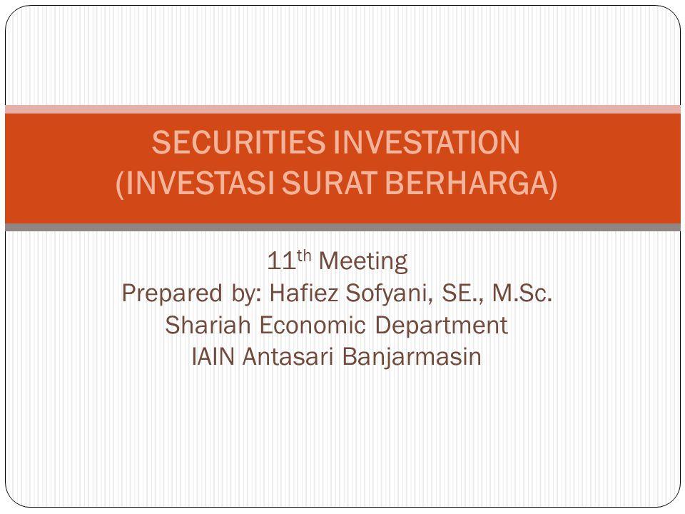 SECURITIES INVESTATION (INVESTASI SURAT BERHARGA) 11 th Meeting Prepared by: Hafiez Sofyani, SE., M.Sc. Shariah Economic Department IAIN Antasari Banj