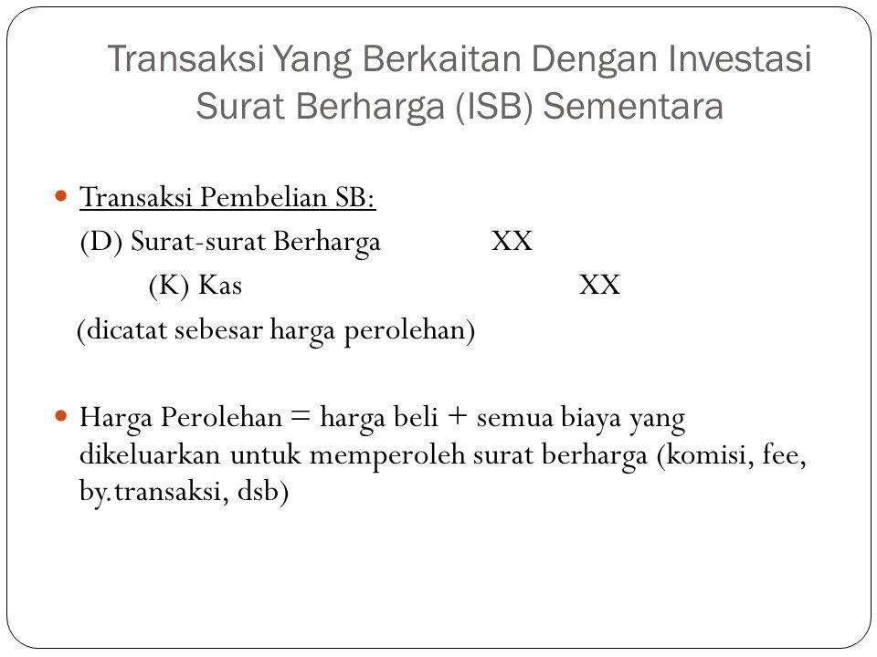 Transaksi Yang Berkaitan Dengan Investasi Surat Berharga (ISB) Sementara Transaksi Pembelian SB: (D) Surat-surat BerhargaXX (K) KasXX (dicatat sebesar