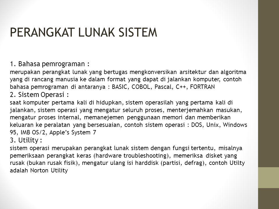 PERANGKAT LUNAK SISTEM 1. Bahasa pemrograman : merupakan perangkat lunak yang bertugas mengkonversikan arsitektur dan algoritma yang di rancang manusi