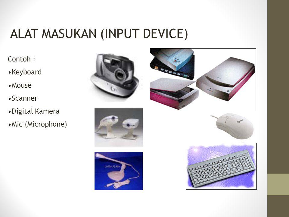 ALAT MASUKAN (INPUT DEVICE) Contoh : Keyboard Mouse Scanner Digital Kamera Mic (Microphone)