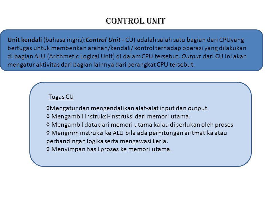 Control unit Unit kendali (bahasa ingris):Control Unit - CU) adalah salah satu bagian dari CPUyang bertugas untuk memberikan arahan/kendali/ kontrol t