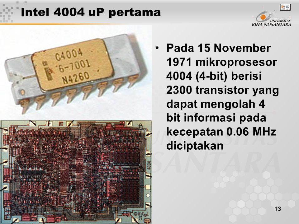 13 Pada 15 November 1971 mikroprosesor 4004 (4-bit) berisi 2300 transistor yang dapat mengolah 4 bit informasi pada kecepatan 0.06 MHz diciptakan Inte