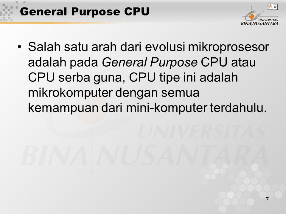 7 General Purpose CPU Salah satu arah dari evolusi mikroprosesor adalah pada General Purpose CPU atau CPU serba guna, CPU tipe ini adalah mikrokompute