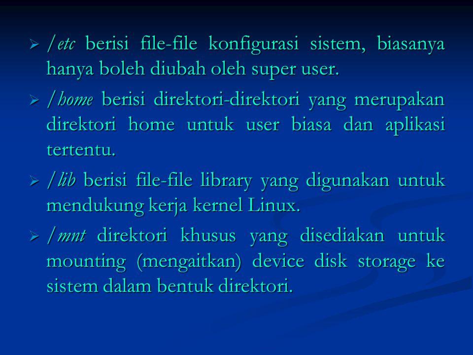  /etc berisi file-file konfigurasi sistem, biasanya hanya boleh diubah oleh super user.